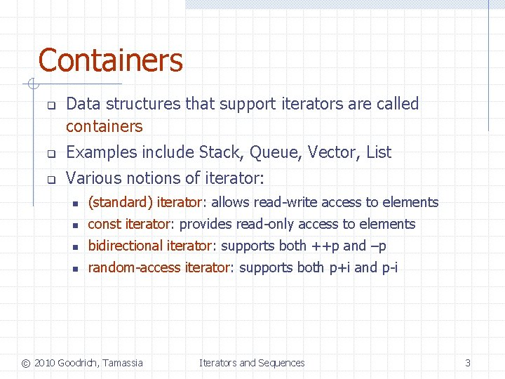 Containers q Data structures that support iterators are called containers q Examples include Stack,