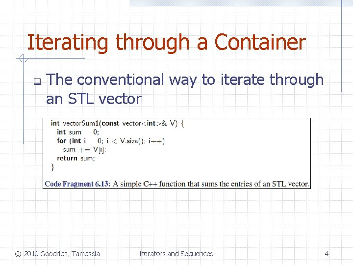Iterating through a Container q The conventional way to iterate through an STL vector