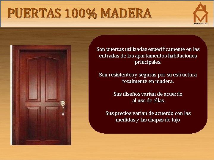 PUERTAS 100% MADERA Son puertas utilizadas específicamente en las entradas de los apartamentos habitaciones