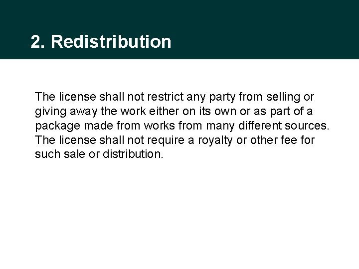 2. Redistribution The license shall not restrict any party from selling or giving away