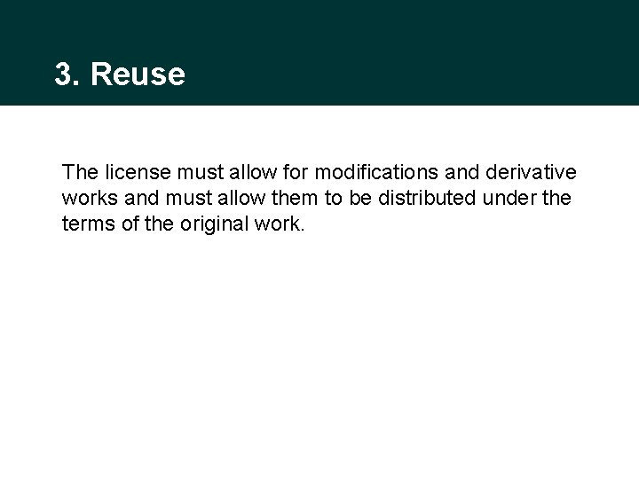 3. Reuse The license must allow for modifications and derivative works and must allow