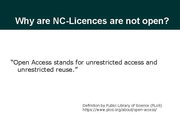 """Why are NC-Licences are not open? """"Open Access stands for unrestricted access and unrestricted"""