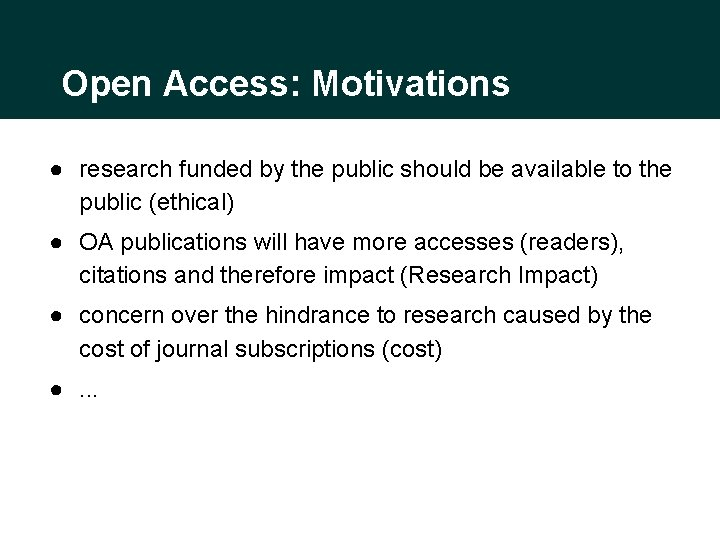 Open Access: Motivations ● research funded by the public should be available to the