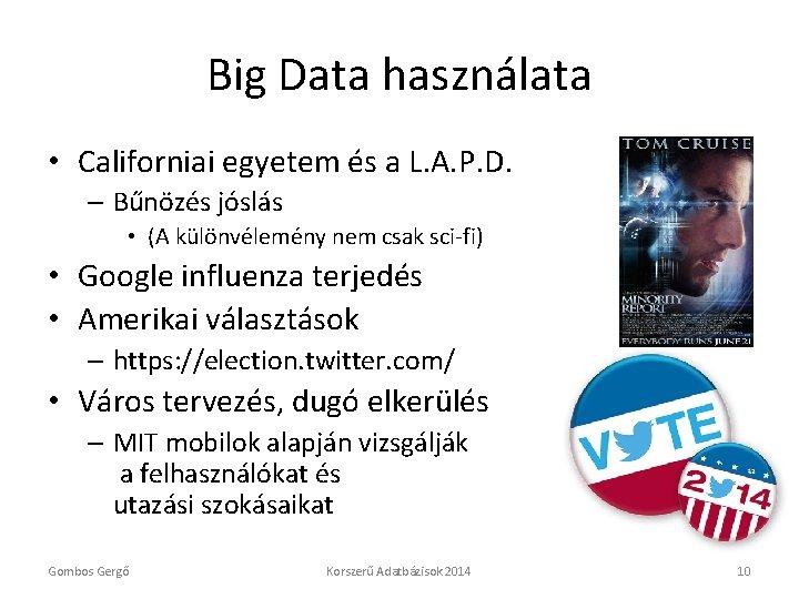 Big Data használata • Californiai egyetem és a L. A. P. D. – Bűnözés