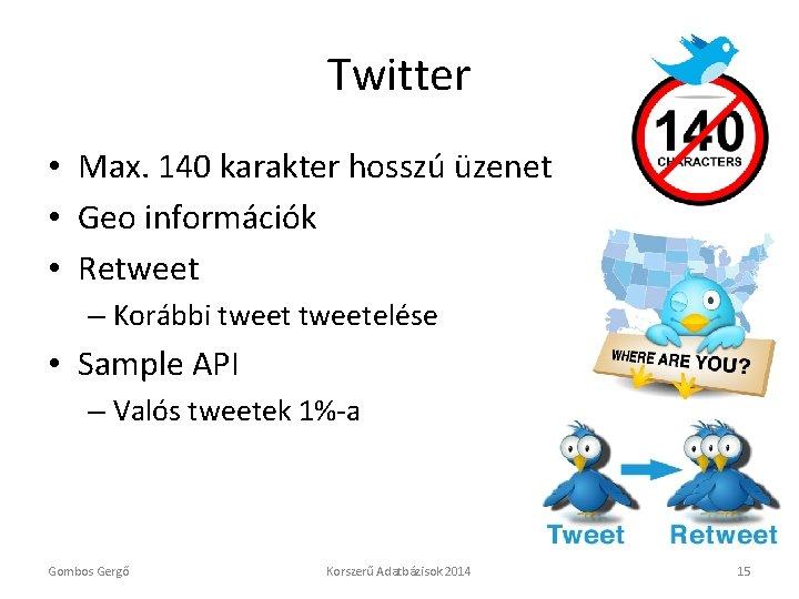 Twitter • Max. 140 karakter hosszú üzenet • Geo információk • Retweet – Korábbi
