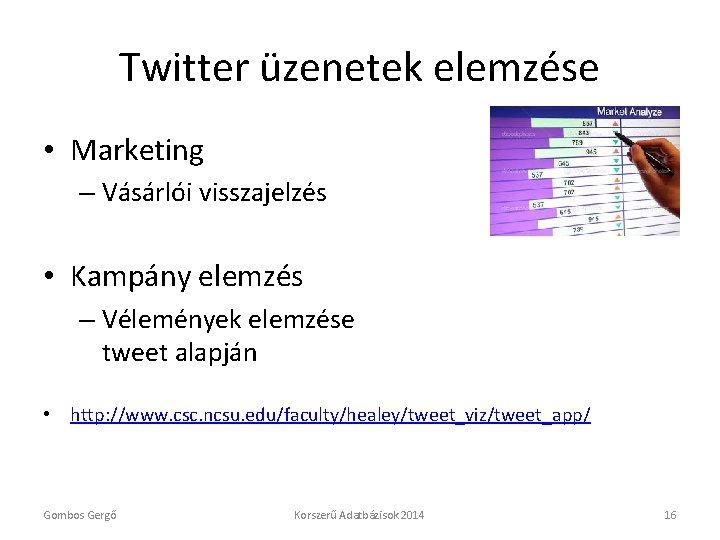 Twitter üzenetek elemzése • Marketing – Vásárlói visszajelzés • Kampány elemzés – Vélemények elemzése