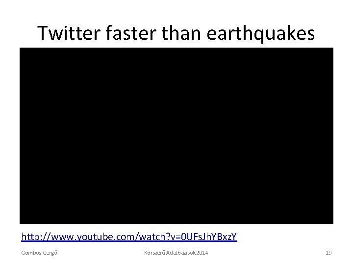 Twitter faster than earthquakes http: //www. youtube. com/watch? v=0 UFs. Jh. YBxz. Y Gombos