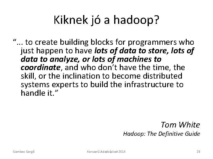 "Kiknek jó a hadoop? "". . . to create building blocks for programmers who"