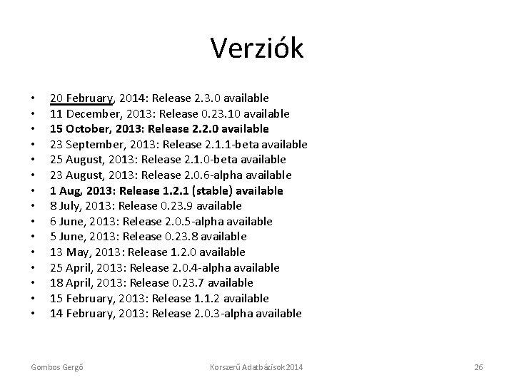 Verziók • • • • 20 February, 2014: Release 2. 3. 0 available 11