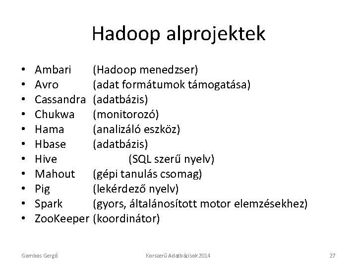 Hadoop alprojektek • • • Ambari (Hadoop menedzser) Avro (adat formátumok támogatása) Cassandra (adatbázis)