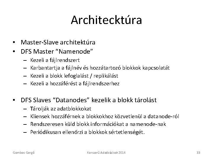 """Architecktúra • Master-Slave architektúra • DFS Master """"Namenode"""" – – Kezeli a fájlrendszert Karbantartja"""