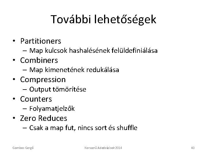 További lehetőségek • Partitioners – Map kulcsok hashalésének felüldefiniálása • Combiners – Map kimenetének