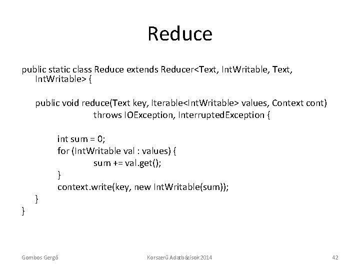 Reduce public static class Reduce extends Reducer<Text, Int. Writable, Text, Int. Writable> { public