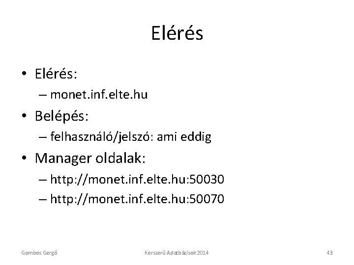 Elérés • Elérés: – monet. inf. elte. hu • Belépés: – felhasználó/jelszó: ami eddig