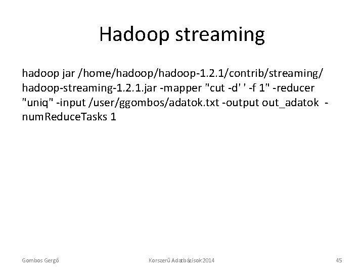 """Hadoop streaming hadoop jar /home/hadoop-1. 2. 1/contrib/streaming/ hadoop-streaming-1. 2. 1. jar -mapper """"cut -d'"""