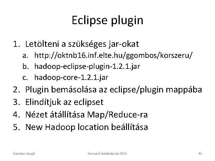 Eclipse plugin 1. Letölteni a szükséges jar-okat a. http: //oktnb 16. inf. elte. hu/ggombos/korszeru/