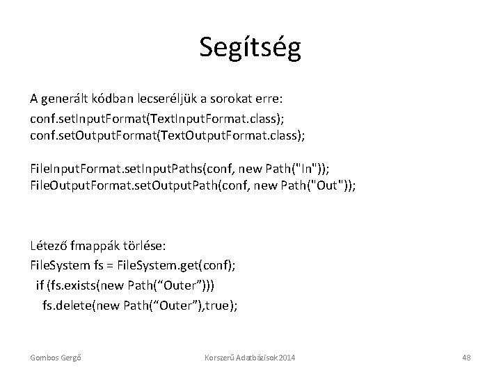 Segítség A generált kódban lecseréljük a sorokat erre: conf. set. Input. Format(Text. Input. Format.
