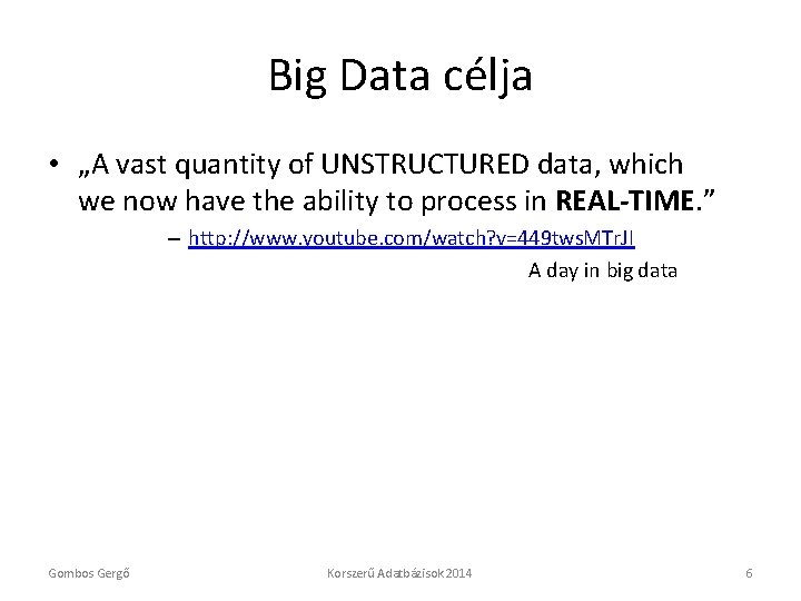 """Big Data célja • """"A vast quantity of UNSTRUCTURED data, which we now have"""