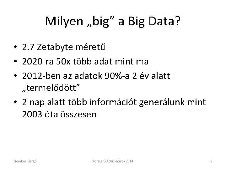 """Milyen """"big"""" a Big Data? • 2. 7 Zetabyte méretű • 2020 -ra 50"""