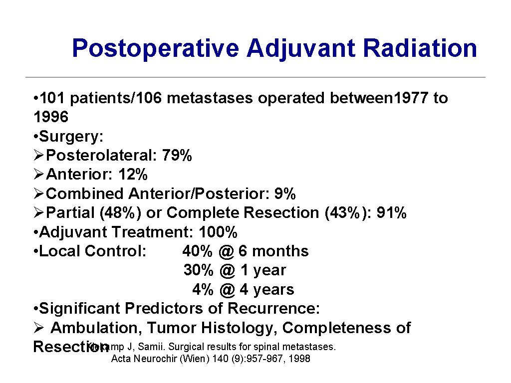 Postoperative Adjuvant Radiation • 101 patients/106 metastases operated between 1977 to 1996 • Surgery: