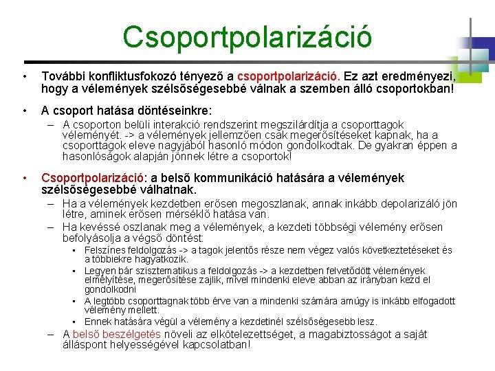 Csoportpolarizáció • További konfliktusfokozó tényező a csoportpolarizáció. Ez azt eredményezi, hogy a vélemények szélsőségesebbé