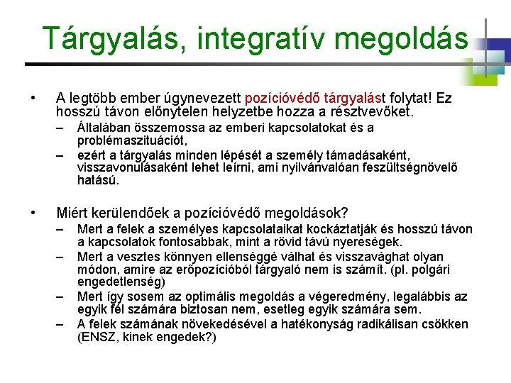 Tárgyalás, integratív megoldás • A legtöbb ember úgynevezett pozícióvédő tárgyalást folytat! Ez hosszú távon