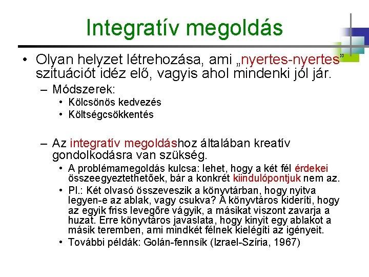 """Integratív megoldás • Olyan helyzet létrehozása, ami """"nyertes-nyertes"""" szituációt idéz elő, vagyis ahol mindenki"""