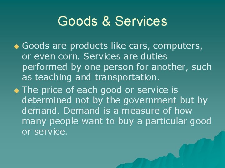 Goods & Services Goods are products like cars, computers, or even corn. Services are