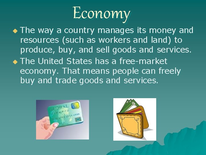 Economy The way a country manages its money and resources (such as workers and