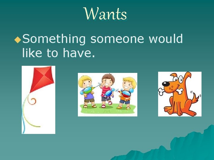 Wants u. Something someone would like to have.