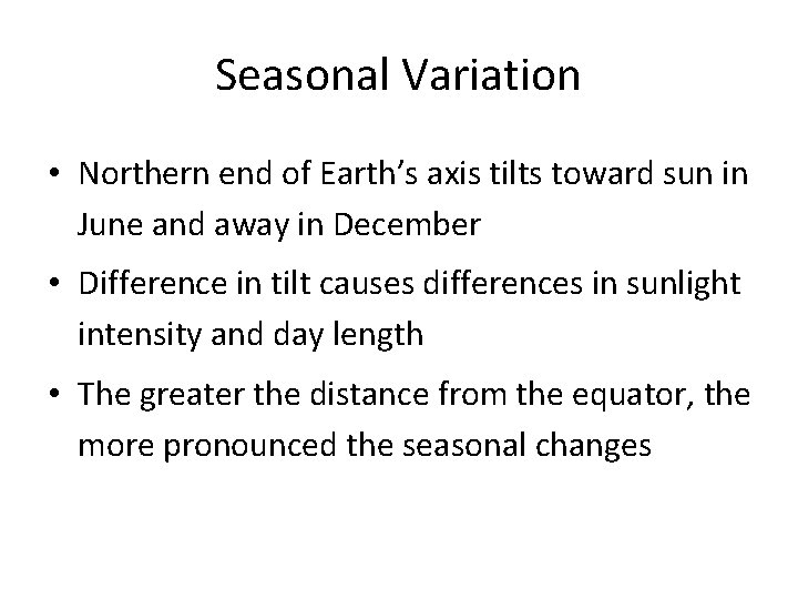 Seasonal Variation • Northern end of Earth's axis tilts toward sun in June and