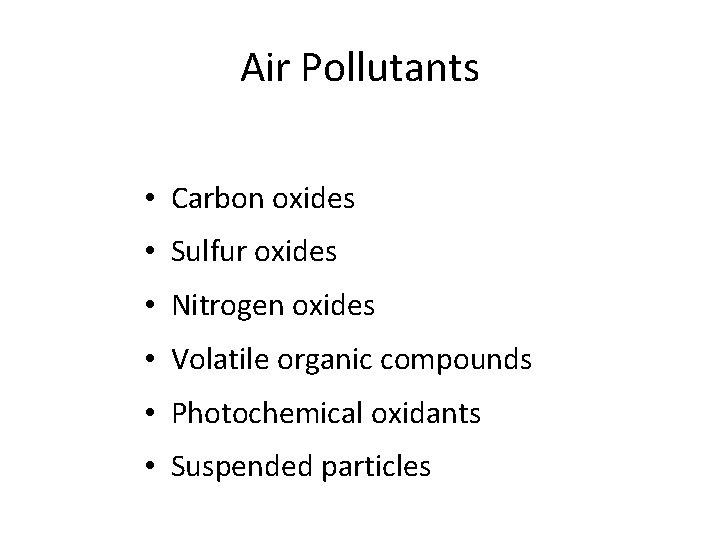 Air Pollutants • Carbon oxides • Sulfur oxides • Nitrogen oxides • Volatile organic