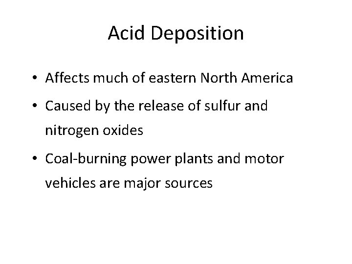 Acid Deposition • Affects much of eastern North America • Caused by the release