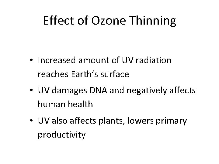 Effect of Ozone Thinning • Increased amount of UV radiation reaches Earth's surface •