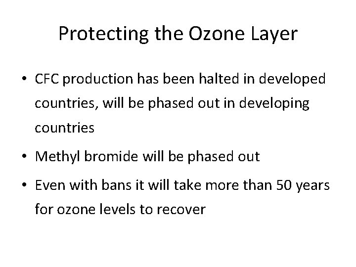 Protecting the Ozone Layer • CFC production has been halted in developed countries, will