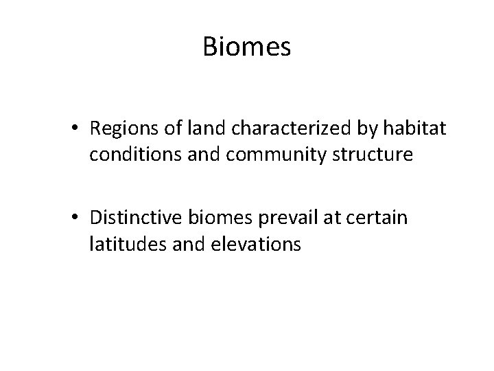 Biomes • Regions of land characterized by habitat conditions and community structure • Distinctive