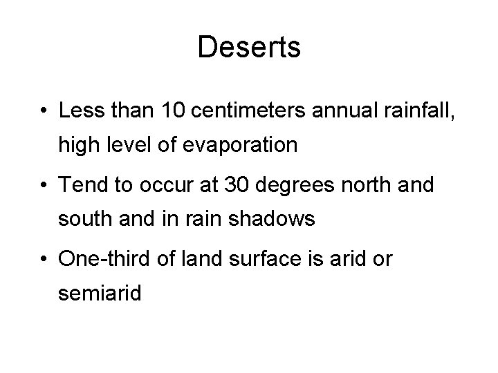 Deserts • Less than 10 centimeters annual rainfall, high level of evaporation • Tend