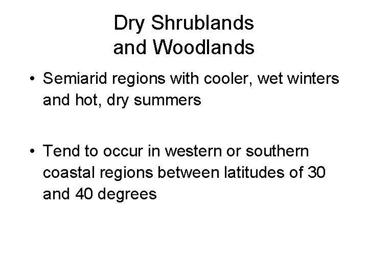 Dry Shrublands and Woodlands • Semiarid regions with cooler, wet winters and hot, dry