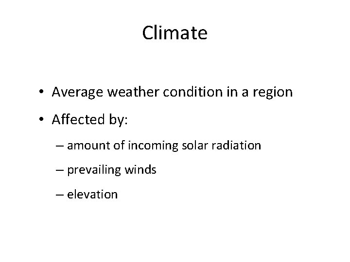 Climate • Average weather condition in a region • Affected by: – amount of