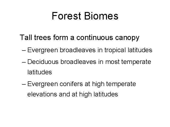 Forest Biomes Tall trees form a continuous canopy – Evergreen broadleaves in tropical latitudes