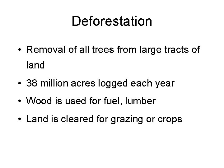 Deforestation • Removal of all trees from large tracts of land • 38 million