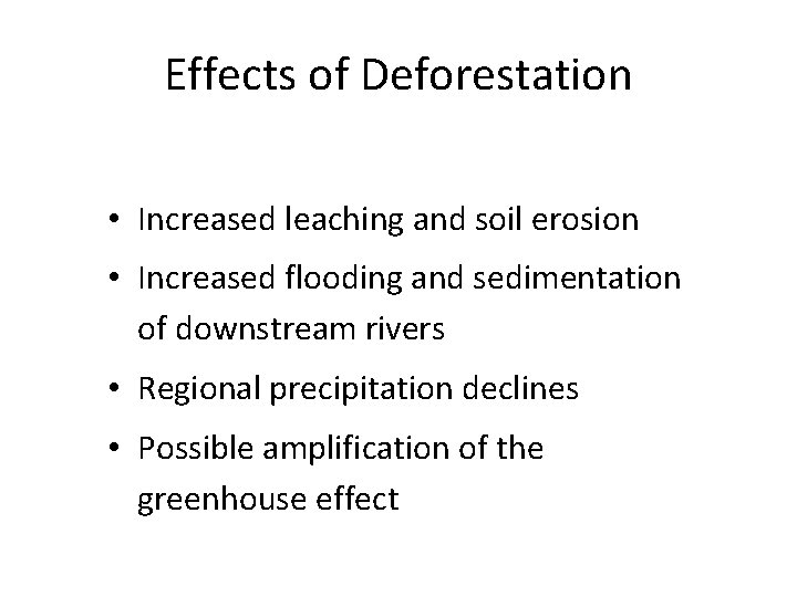 Effects of Deforestation • Increased leaching and soil erosion • Increased flooding and sedimentation