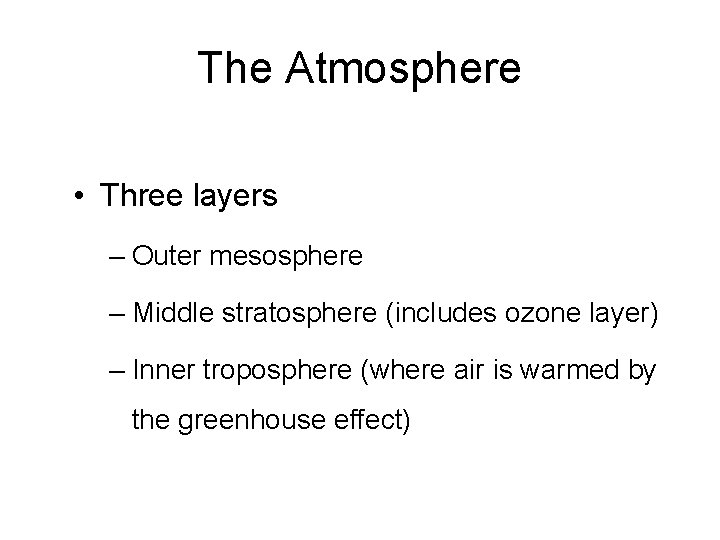 The Atmosphere • Three layers – Outer mesosphere – Middle stratosphere (includes ozone layer)