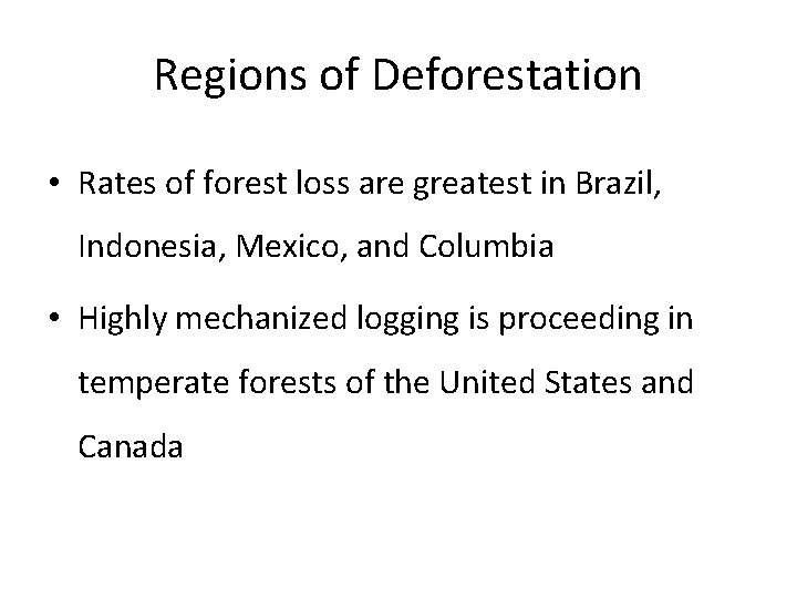 Regions of Deforestation • Rates of forest loss are greatest in Brazil, Indonesia, Mexico,