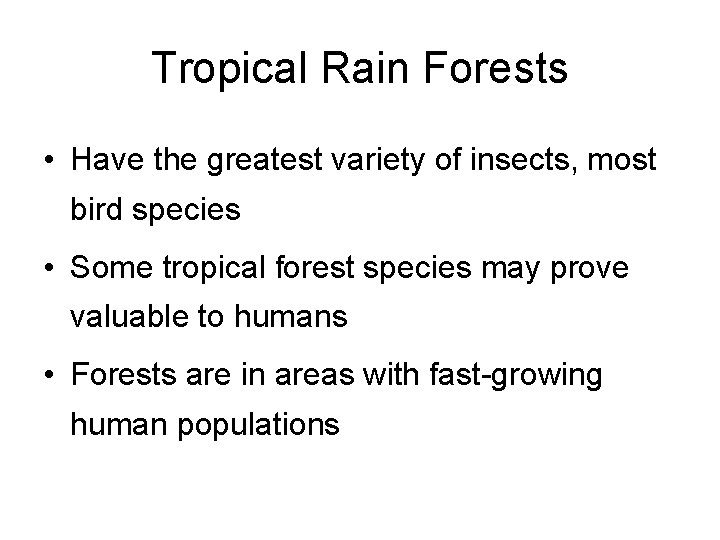 Tropical Rain Forests • Have the greatest variety of insects, most bird species •