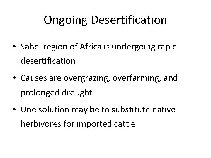 Ongoing Desertification • Sahel region of Africa is undergoing rapid desertification • Causes are