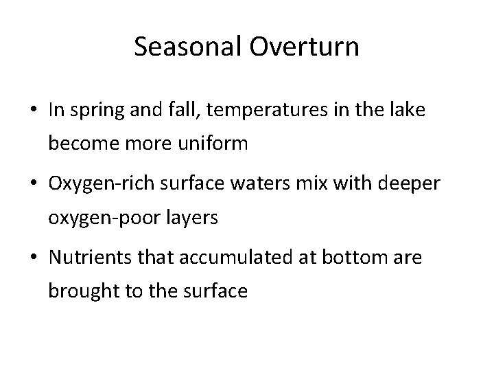 Seasonal Overturn • In spring and fall, temperatures in the lake become more uniform