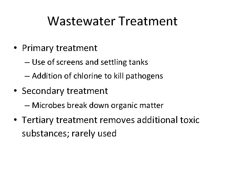 Wastewater Treatment • Primary treatment – Use of screens and settling tanks – Addition