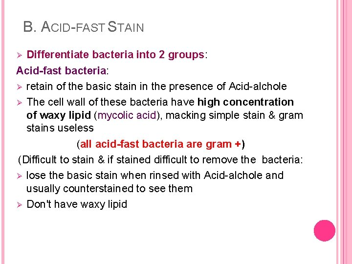 B. ACID-FAST STAIN Differentiate bacteria into 2 groups: Acid-fast bacteria: Ø retain of the