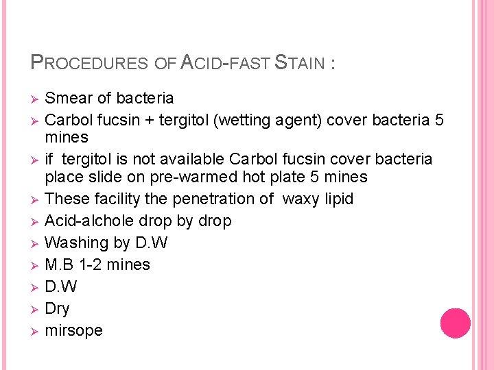 PROCEDURES OF ACID-FAST STAIN : Ø Ø Ø Ø Ø Smear of bacteria Carbol